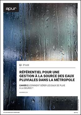 Référentiel pour une gestion à la source des eaux pluviales dans la métropole - Cahier 2 | Comment gérer les eaux de pluie à la source ? © Apur