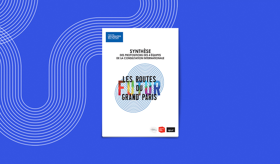© Roads of the Future in Grand Paris - Overview of proposals made by the four teams of the International Consultation