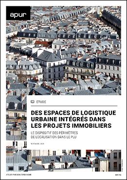 Couverture - Des espaces de logistique urbaine intégrés dans les projets immobiliers, le dispositif des périmètres de localisation dans le PLU © Apur