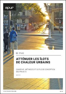 Couverture Atténuer les îlots de chaleur urbains - Cahier n°5 : méthodes et outils de conception des projets © Apur