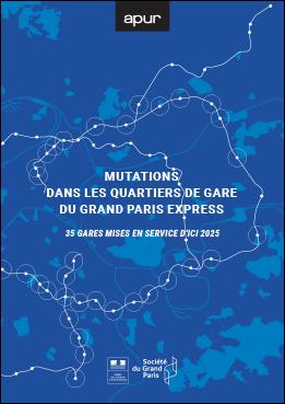 Couverture - Mutations dans les quartiers de gare du Grand Paris Express – 35 gares mises en service d'ici 2025 © Apur